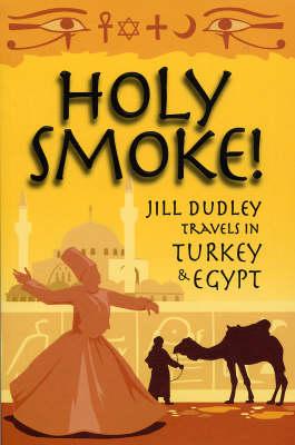 Holy Smoke!: Travels Through Turkey and Egypt (Paperback)