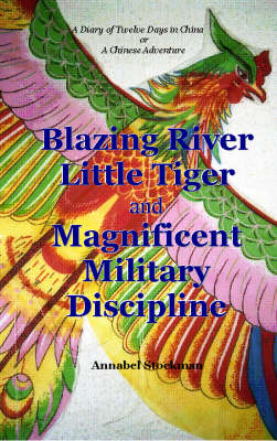 Blazing River, Little Tiger and Magnificent Military Discipline: A Diary of Twelve Days in China or a Chinese Adventure (Paperback)