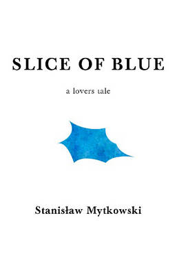 Slice of Blue: A Lovers Tale (Paperback)