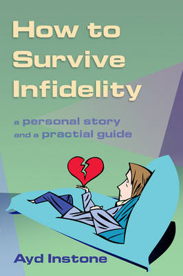 How to Survive Infidelity: A Personal Story and a Practical Guide (Paperback)