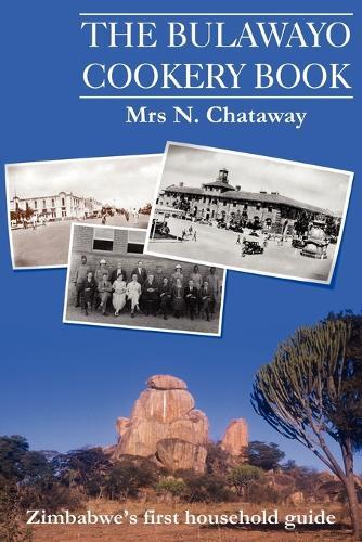 The Bulawayo Cookery Book: Zimbabwe's Original 1909 Cookery Book (Paperback)