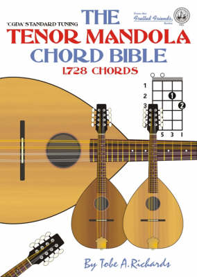 The Tenor Mandola Chord Bible: CGDA Standard Tuning 1, 728 Chords - Fretted Friends No. 3 (Paperback)