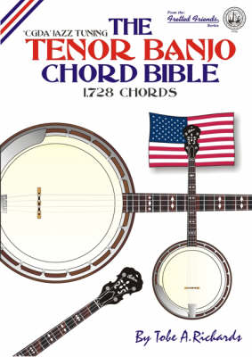 The Tenor Banjo Chord Bible: CGDA Standard Jazz Tuning 1,728 Chords - Fretted Friends No. 5 (Paperback)