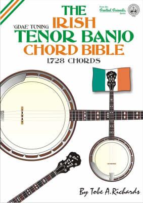 The Irish Tenor Banjo Chord Bible: GDAE Standard Irish Tuning 1, 728 Chords - Fretted Friends No. 7 (Paperback)