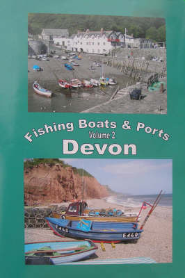 The Fishing Boats and Ports of Devon: v. 2: An Alternative Way to Explore Devon (Spiral bound)