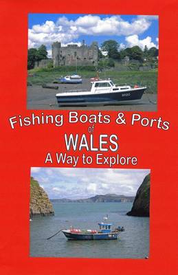 The Fishing Boats and Ports of Wales: Wales a Way to Explore (Spiral bound)