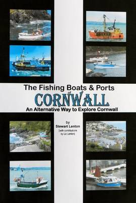 The Fishing Boats & Ports of Cornwall: An Alternative Way to Explore Cornwall - Fishing Boats and Ports of... (Spiral bound)