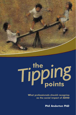 The Tipping Points: What Professionals Should Recognise as the Social Impact of ADHD (Paperback)
