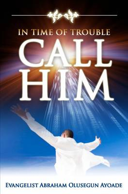 In Time of Trouble Call Him (Paperback)
