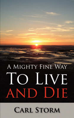 A Mighty Fine Way to Live and Die (Paperback)