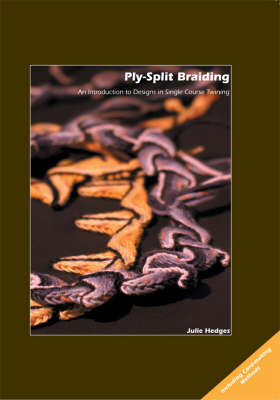 Ply-split Braiding: An Introduction to Designs in Single Course Twining (Paperback)
