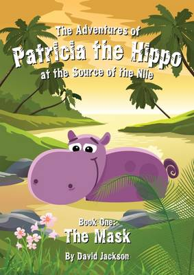 The Adventures of Patricia the Hippo at the Source of the Nile: The Mask (Spiral bound)