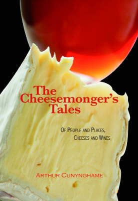 The Cheesemonger's Tales: of People and Places, Cheeses and Wines (Hardback)