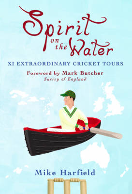 Spirit On The Water: XI Extraordinary Cricket Tours (Paperback)