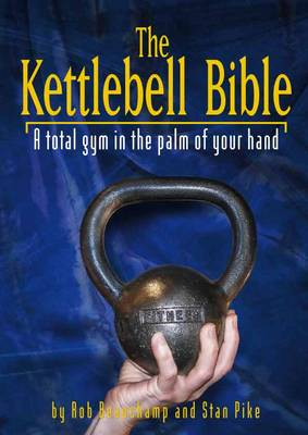 The Kettlebell Bible: A Total Gym in the Palm of Your Hand (Paperback)