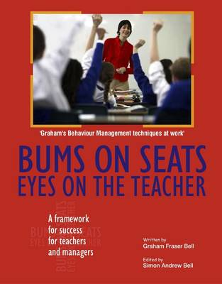 Bums on Seats Eyes on the Teacher: A Framework for Success for Teachers and Managers (Paperback)