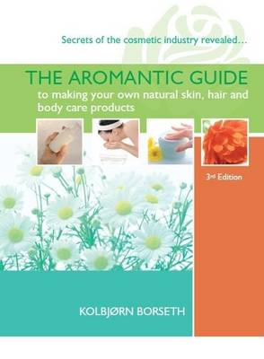 The Aromantic Guide to Making Your Own Natural Skin, Hair and Body Care Products (Paperback)
