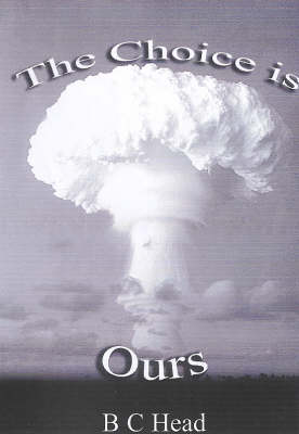 The Choice is Ours: A Study of the Nature of War and Its Remedy (Paperback)