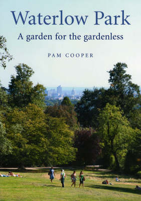 Waterlow Park, A Garden for the Gardenless: The Land, Its Trees, Houses and Gardens from the Fifteenth Century Up to the Present Day, Including the Park Restoration of 2005 (Paperback)