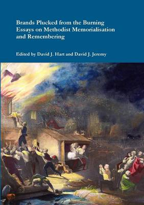 Brands Plucked from the Burning: Essays on Methodist Memorialization and Remembering (Paperback)