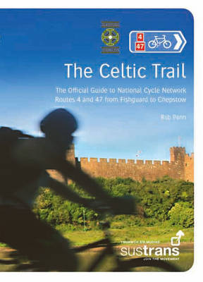 The Celtic Trail: The Official Guide to National Cycle Network Routes 4 and 47 from Fishguard to Chepstow - Sustrans National Cycle Network (Paperback)