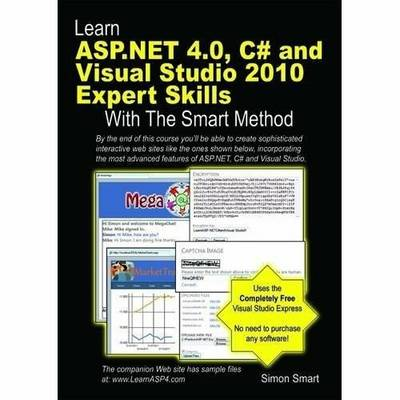 Learn ASP.NET 4.0, C# and Visual Studio 2010 Expert Skills with the Smart Method: Courseware Tutorial for Self-Instruction to Expert Level (Paperback)