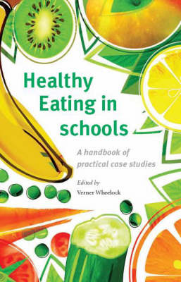 Healthy Eating in Schools: A Handbook of Practical Case Studies (Paperback)