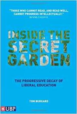 Inside the Secret Garden: The Progressive Decay of Liberal Education (Paperback)
