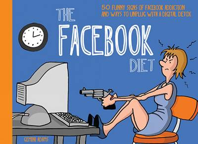 The Facebook Diet: 50 Funny Signs of Facebook Addiction and Ways to Unplug with a Digital Detox - The Unplug Series (Paperback)