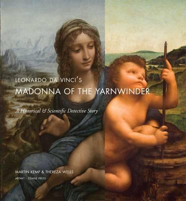 Leonardo Da Vinci's Madonna of the Yarnwinder: A Historial and Scientific Detective Story - Leonardo DA Vinci's Madonna of the Yarnwinder No. 2 (Paperback)