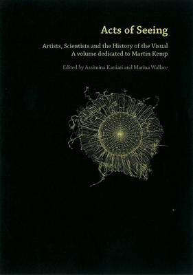 Acts Of Seeing: Artists, Scientists and the History of the Visual. (A Volume Dedicated to Martin Kemp) (Paperback)