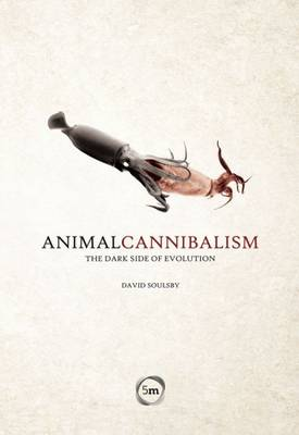 Animal Cannibalism: The Dark Side of Evolution (Hardback)