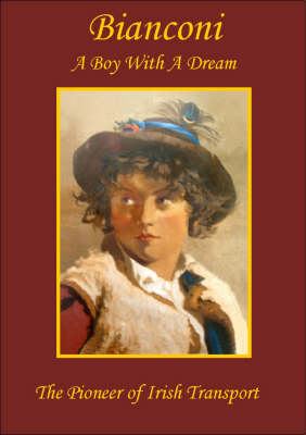 Bianconi a Boy with a Dream: The Pioneer of Irish Transport (Paperback)