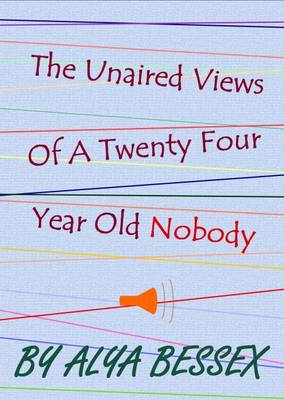 The Unaired Views of a Twenty Four Year Old Nobody (Paperback)