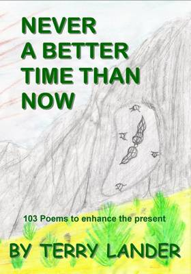 Never a Better Time Than Now: 103 Poems to Enhance the Present (Paperback)