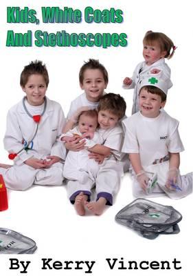 Kids, White Coats and Stethoscopes (Paperback)