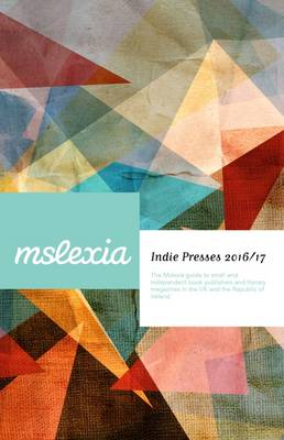 Indie Presses 2016/17: The Mslexia Guide to Small and Independent Book Publishers and Literary Magazines in the UK and the Republic of Ireland (Paperback)