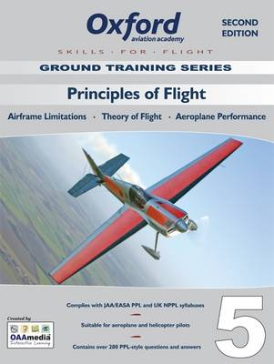 Principles of Flight for PPL and Beyond: Principles of Flight v. 5: Airframe Limitations, Theory of Flight, Aeroplane Performance - Skills for Flight v. 5 (Paperback)