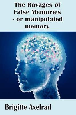 The Ravages of False Memories or Manipulated Memory (Paperback)