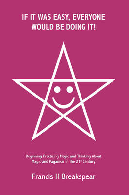 If it Was Easy, Everyone Would be Doing It!: Beginning Practicing Magic and Thinking About Magic and Paganism in the 21st Century (Paperback)