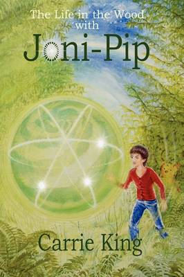 The Life in the Wood with Joni-Pip - Circles Trilogy Bk. 1 (Hardback)