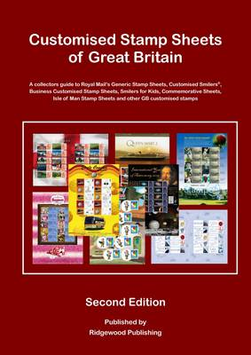 Customised Stamp Sheets of Great Britain: A Collectors Guide to Royal Mail's Generic Stamp Sheets, Customised Smilers Sheets, Business Customised Stamp Sheets, Smilers for Kids, Commemorative Sheets, Isle of Man Stamp Sheets and Other GB Customised Stamps (Paperback)