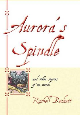 Aurora's Spindle: and Other Stories of 100 Words (Paperback)