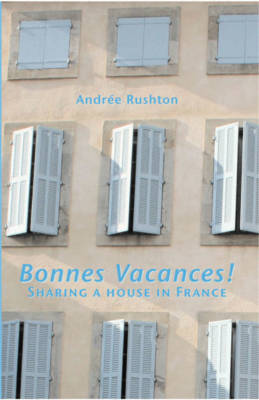 Bonnes Vacances!: Sharing a House in France (Paperback)