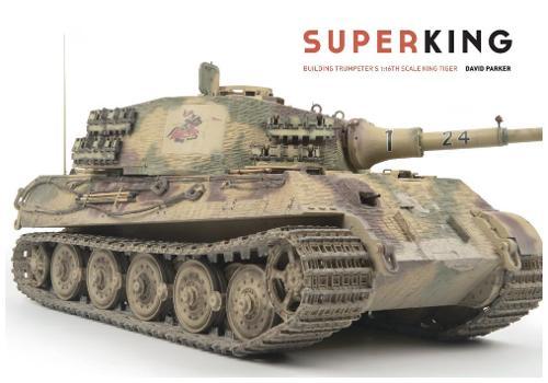Superking: Building Trumpeter's 1:16th Schale King Tiger (Paperback)
