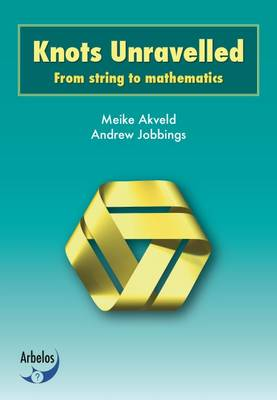 Knots Unravelled: From String to Mathematics (Paperback)