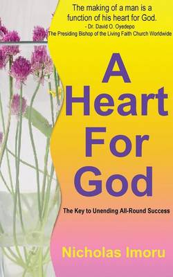 A Heart for God: The Key to Unending Allround Success (Paperback)