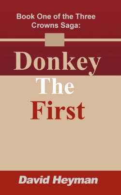 Donkey the First: Book One of the Three Crowns Saga (Paperback)
