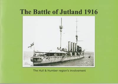 The Battle of Jutland 1916: Hull & Humber Regions Involvement - CHC9 (Paperback)
