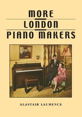 More London Piano Makers: Eavestaff, Rogers, Squire, Knight, Chappell, Hopkinson (Paperback)